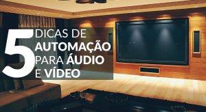 5 Dicas de Automação para Áudio e Vídeo