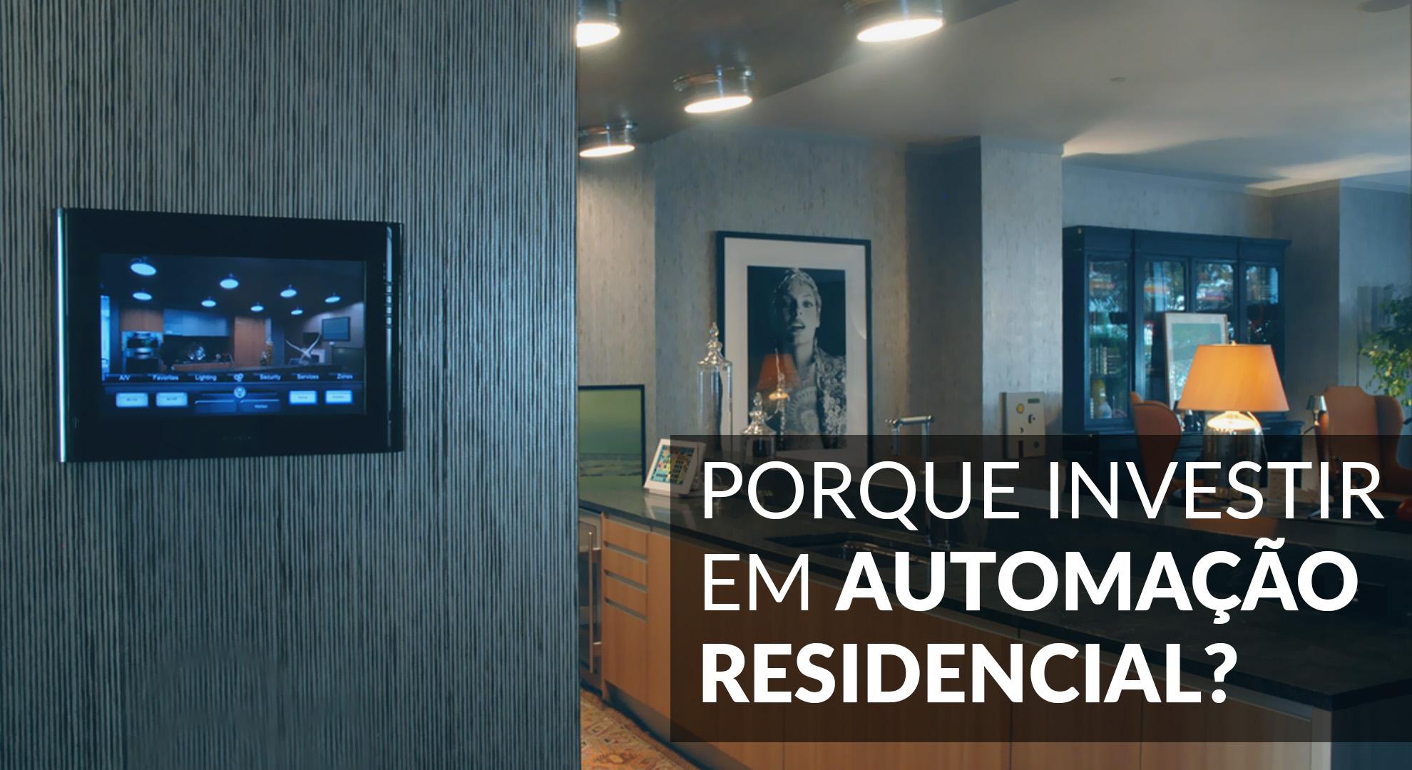 Porque Investir em Automação Residencial