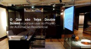 O Que são Telas Double Screen e Por Que Usar no Projeto de Automação Residencial?